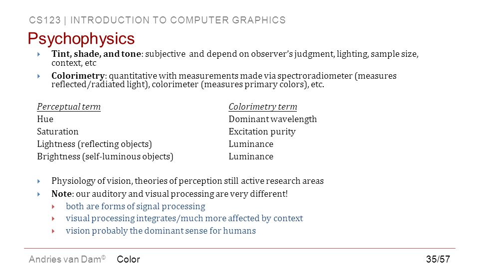 Psychophysics Tint, shade, and tone: subjective and depend on observer's judgment, lighting, sample size, context, etc.