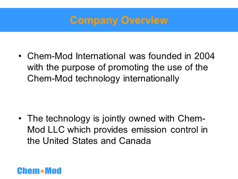 Company Overview Chem-Mod International was founded in 2004 with the purpose of promoting the use of the Chem-Mod technology internationally.