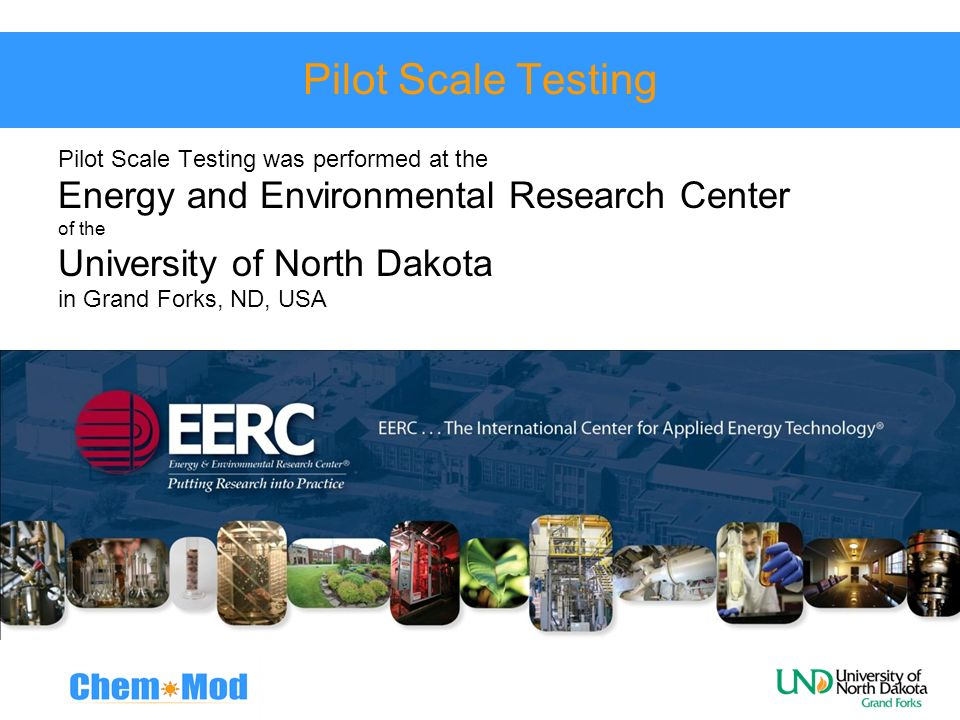 Pilot Scale Testing Energy and Environmental Research Center