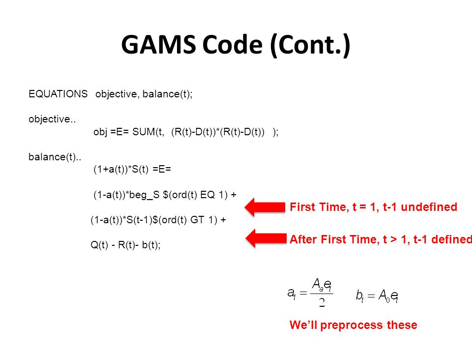 GAMS Code (Cont.) First Time, t = 1, t-1 undefined