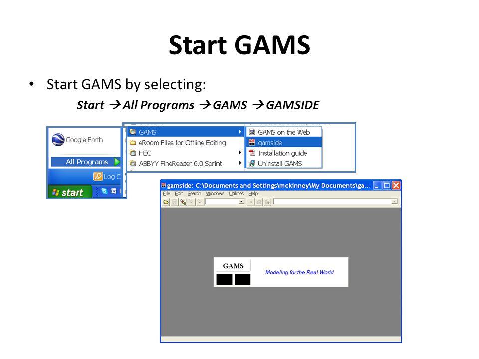 Start GAMS Start GAMS by selecting: