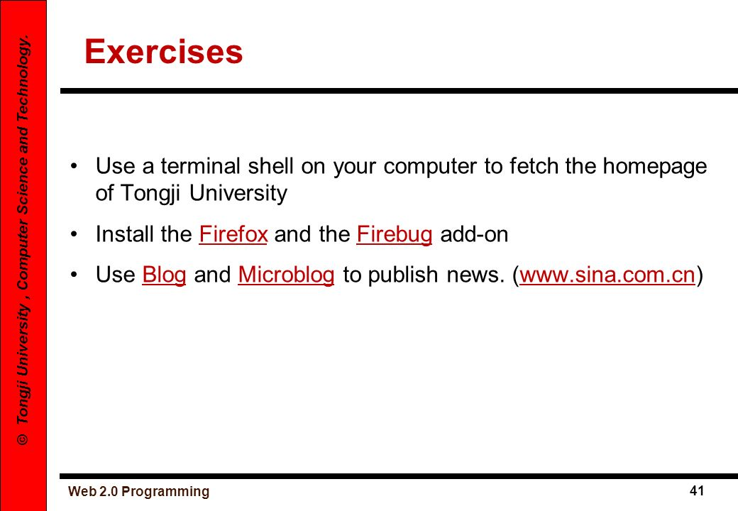 ExercisesUse a terminal shell on your computer to fetch the homepage of Tongji University. Install the Firefox and the Firebug add-on.