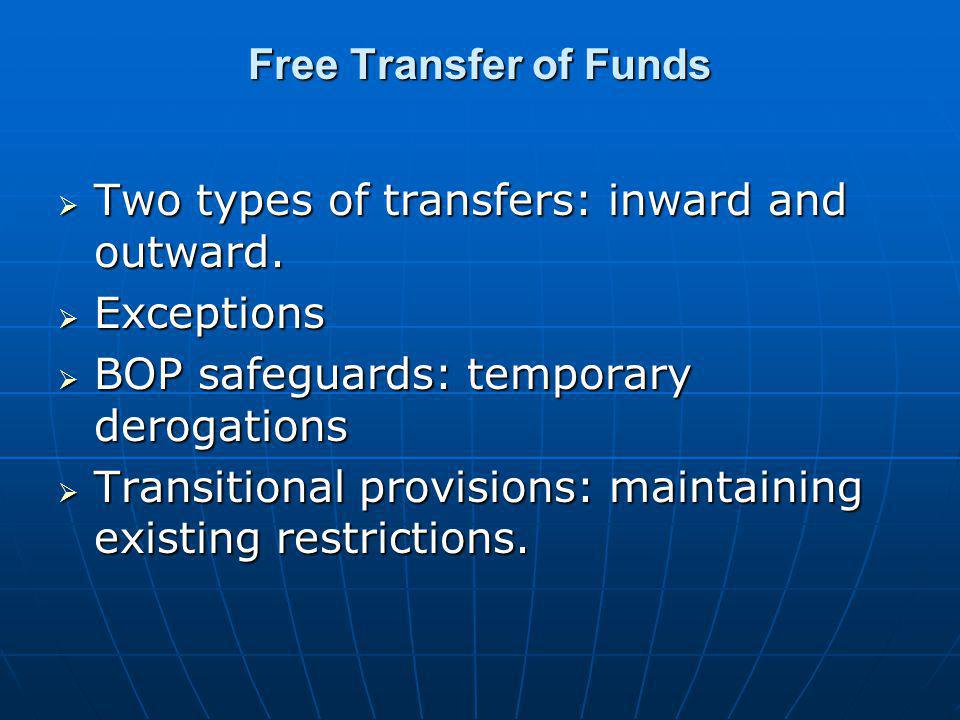 Free Transfer of Funds Two types of transfers: inward and outward. Exceptions. BOP safeguards: temporary derogations.