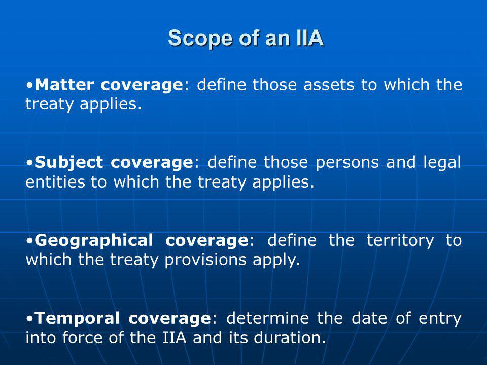 Scope of an IIA Matter coverage: define those assets to which the treaty applies.