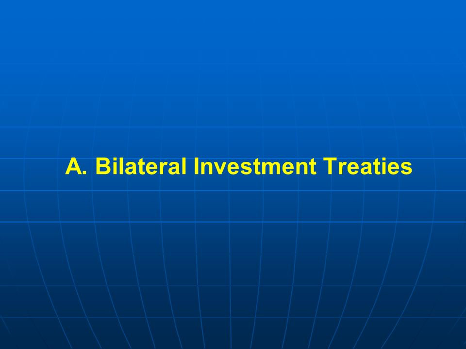 A. Bilateral Investment Treaties