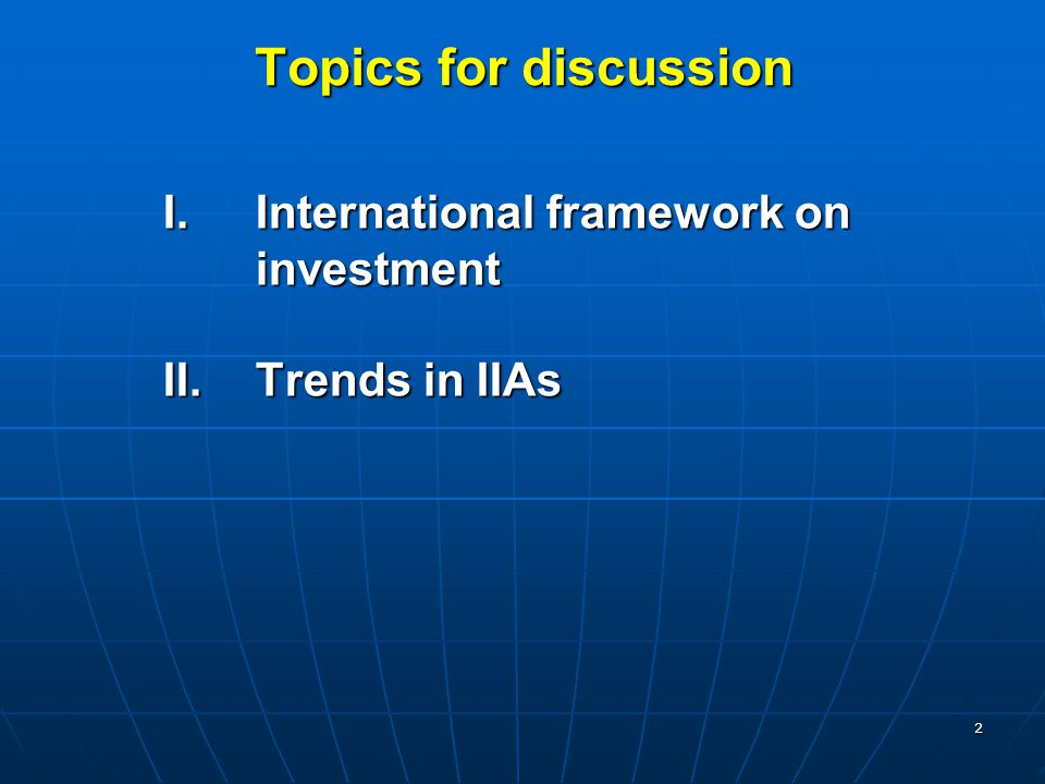 Topics for discussion I. International framework on investment