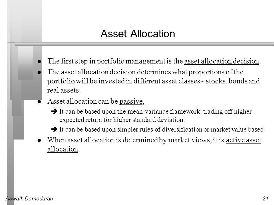 Asset Allocation The first step in portfolio management is the asset allocation decision.