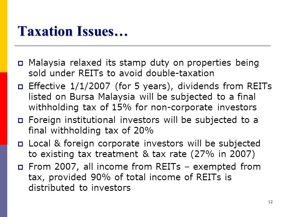 Taxation Issues… Malaysia relaxed its stamp duty on properties being sold under REITs to avoid double-taxation.