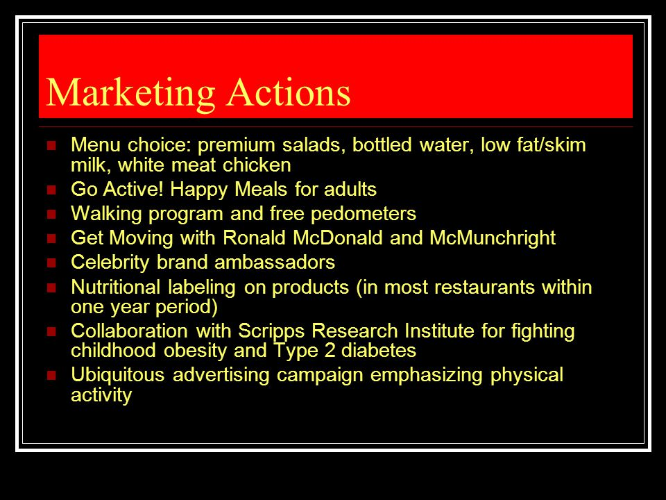 Marketing Actions Menu choice: premium salads, bottled water, low fat/skim milk, white meat chicken.