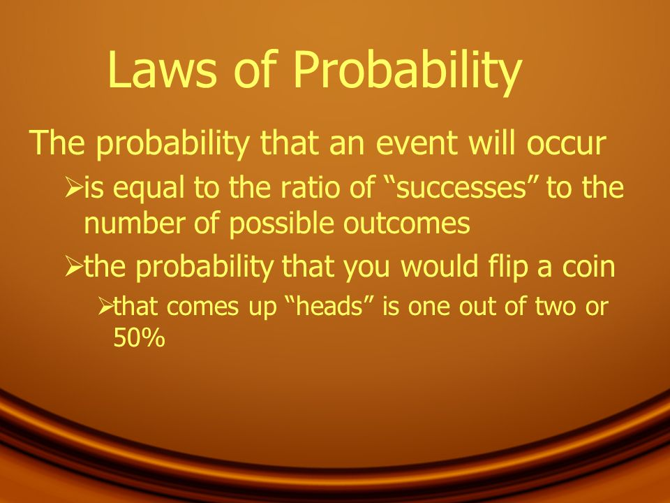 Laws of Probability The probability that an event will occur