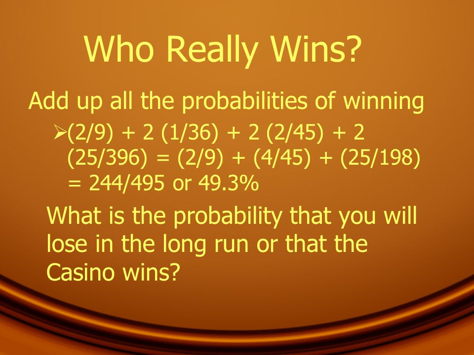 Who Really Wins Add up all the probabilities of winning