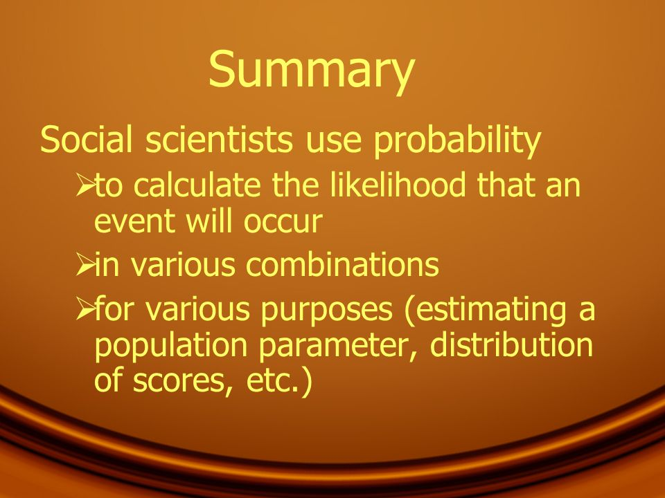 Summary Social scientists use probability