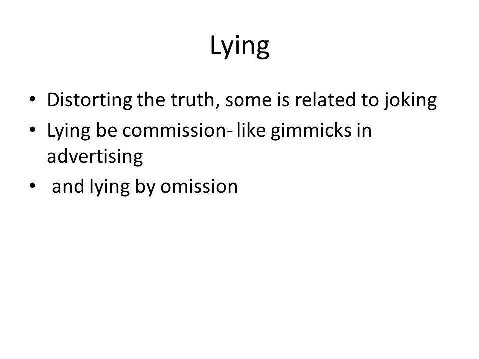 Lying Distorting the truth, some is related to joking