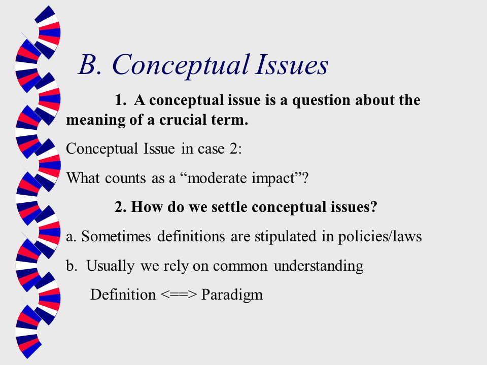 1. A conceptual issue is a question about the meaning of a crucial term.
