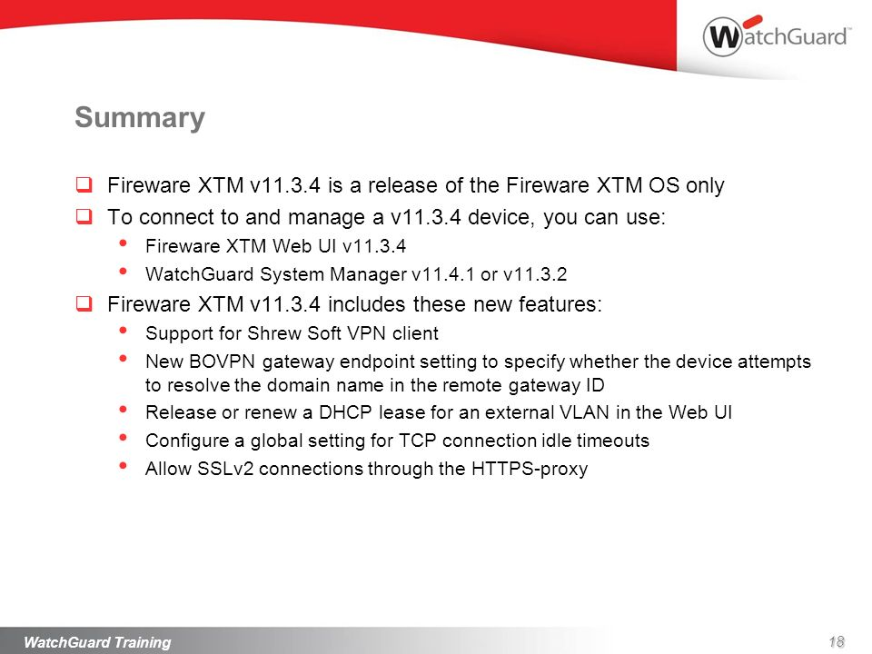 Summary Fireware XTM v11.3.4 is a release of the Fireware XTM OS only