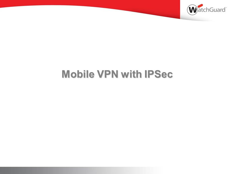 Mobile VPN with IPSec WatchGuard Training