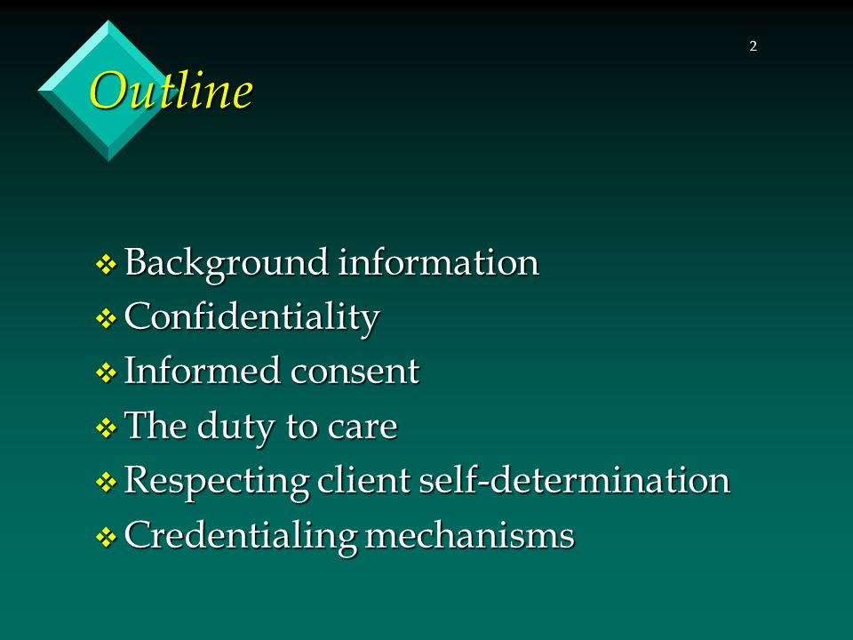Outline Background information Confidentiality Informed consent