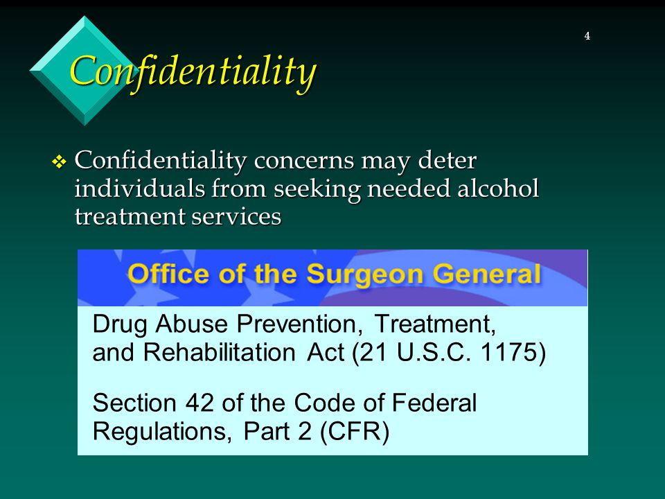 Confidentiality Confidentiality concerns may deter individuals from seeking needed alcohol treatment services.