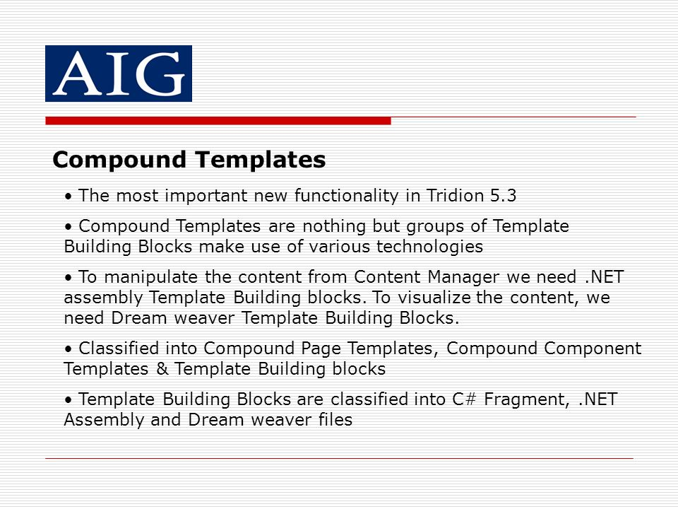 Compound Templates The most important new functionality in Tridion 5.3