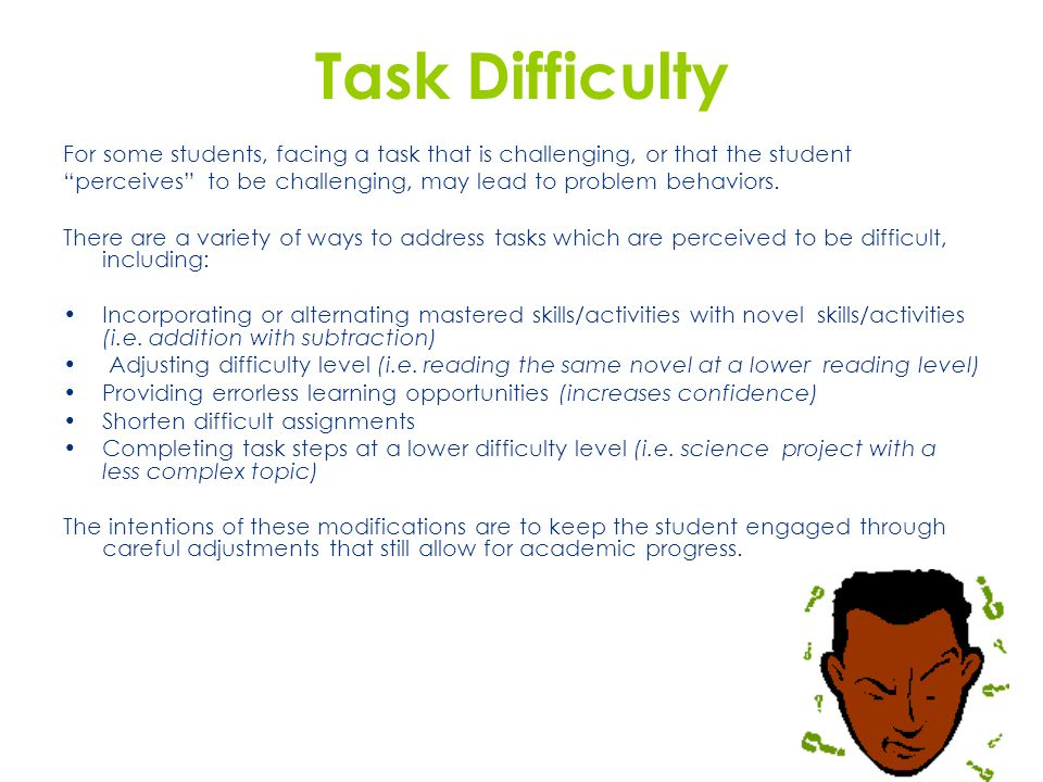 Task Difficulty For some students, facing a task that is challenging, or that the student.