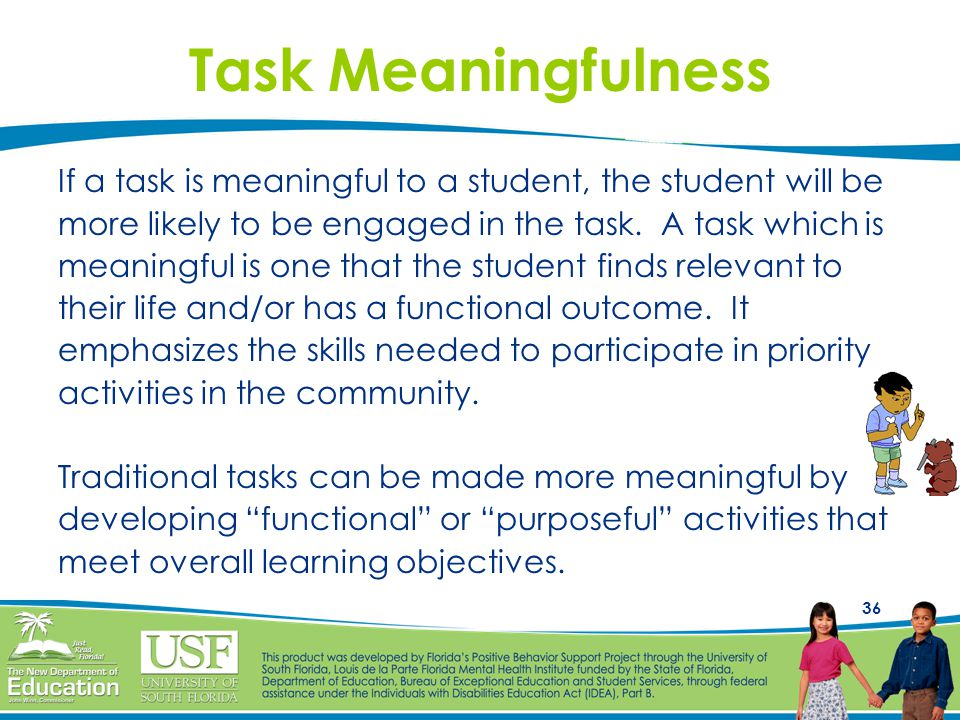 Task Meaningfulness If a task is meaningful to a student, the student will be. more likely to be engaged in the task. A task which is.