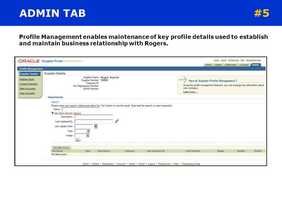 ADMIN TAB #5. Profile Management enables maintenance of key profile details used to establish and maintain business relationship with Rogers.