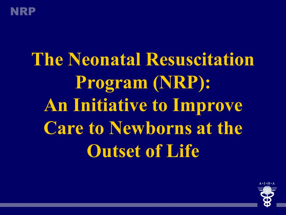 The Neonatal Resuscitation Program (NRP): An Initiative to Improve Care to Newborns at the Outset of Life