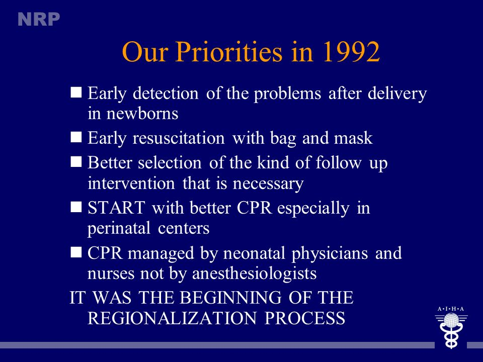 Our Priorities in 1992 Early detection of the problems after delivery in newborns. Early resuscitation with bag and mask.