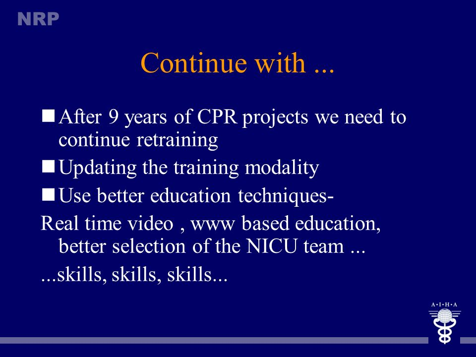 Continue with ... After 9 years of CPR projects we need to continue retraining. Updating the training modality.