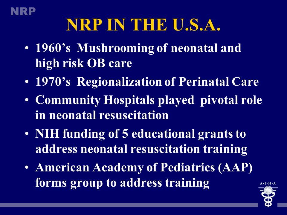 NRP IN THE U.S.A. 1960's Mushrooming of neonatal and high risk OB care
