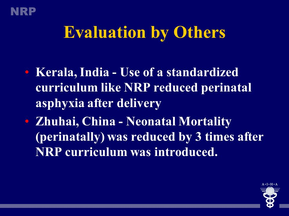 Evaluation by Others Kerala, India - Use of a standardized curriculum like NRP reduced perinatal asphyxia after delivery.