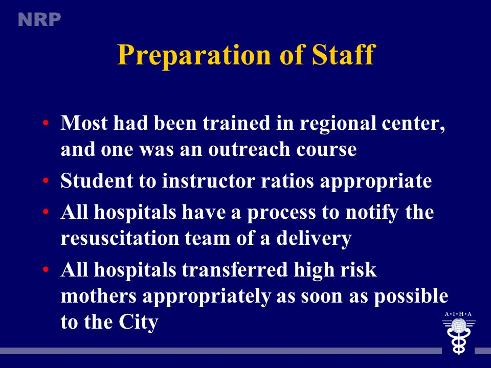 Preparation of Staff Most had been trained in regional center, and one was an outreach course. Student to instructor ratios appropriate.