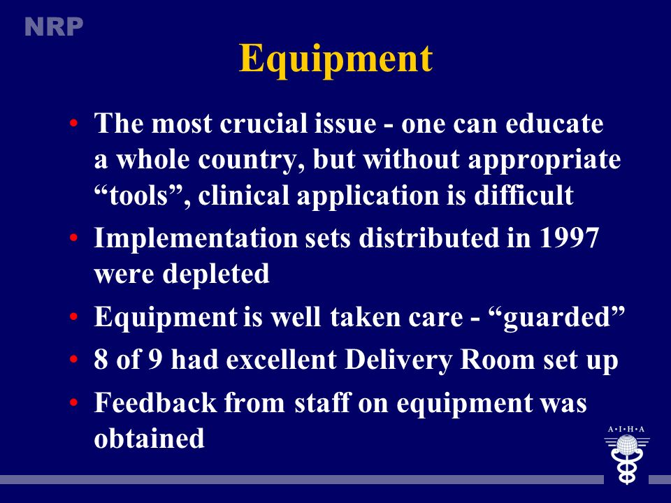 Equipment The most crucial issue - one can educate a whole country, but without appropriate tools , clinical application is difficult.