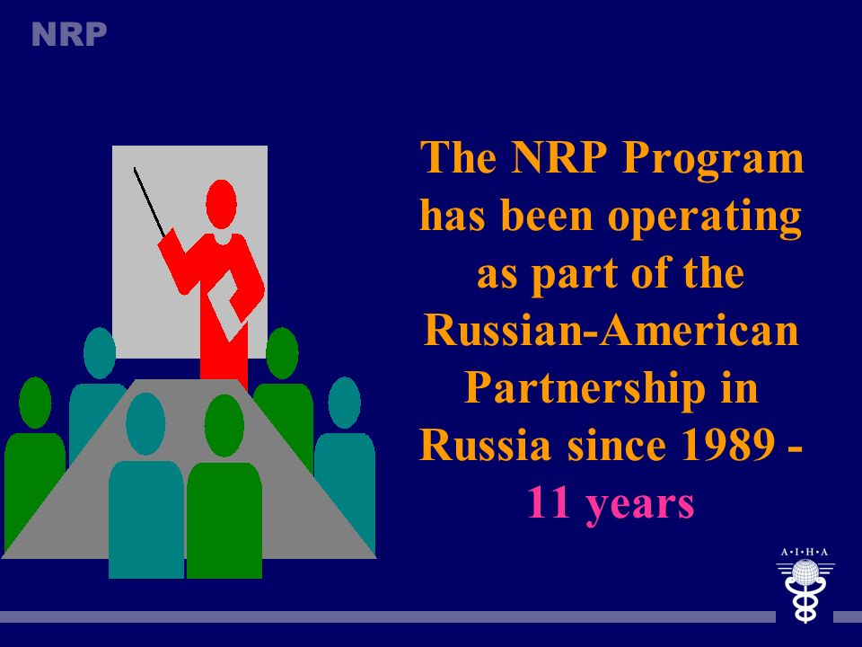 The NRP Program has been operating as part of the Russian-American Partnership in Russia since 1989 - 11 years