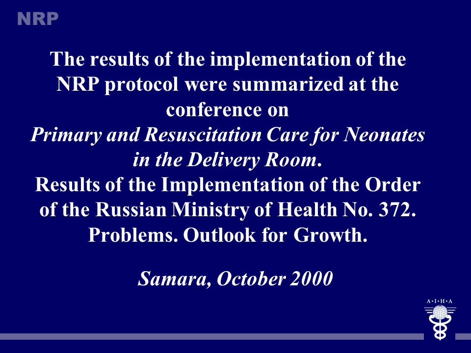 The results of the implementation of the NRP protocol were summarized at the conference on Primary and Resuscitation Care for Neonates in the Delivery Room. Results of the Implementation of the Order of the Russian Ministry of Health No. 372. Problems. Outlook for Growth.