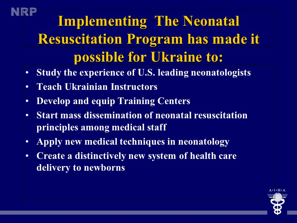 Implementing The Neonatal Resuscitation Program has made it possible for Ukraine to: