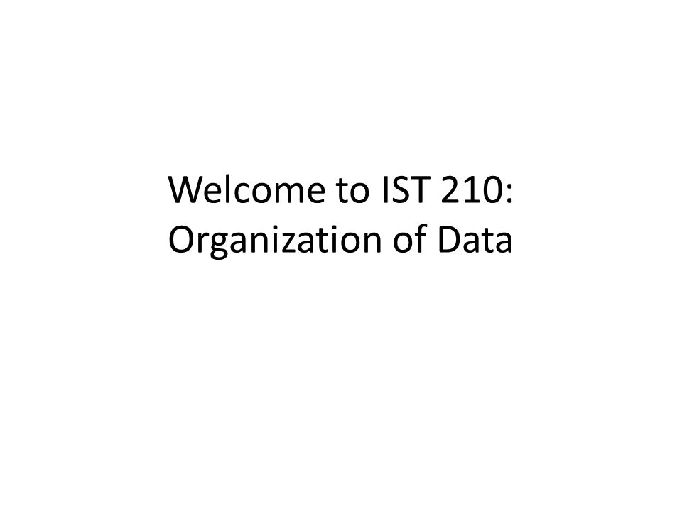 Welcome to IST 210: Organization of Data