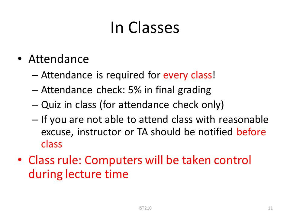 In Classes Attendance. Attendance is required for every class! Attendance check: 5% in final grading.