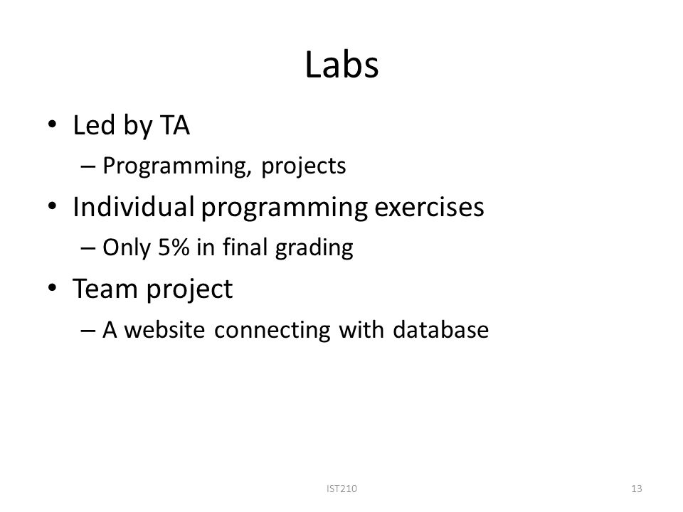 Labs Led by TA Individual programming exercises Team project
