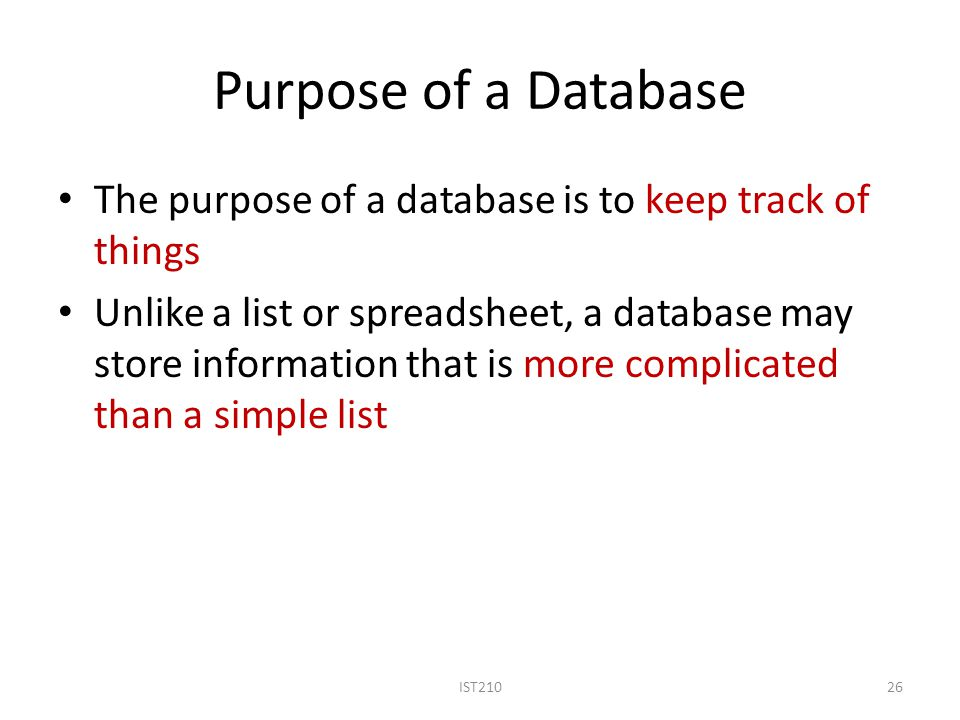 Purpose of a Database The purpose of a database is to keep track of things.