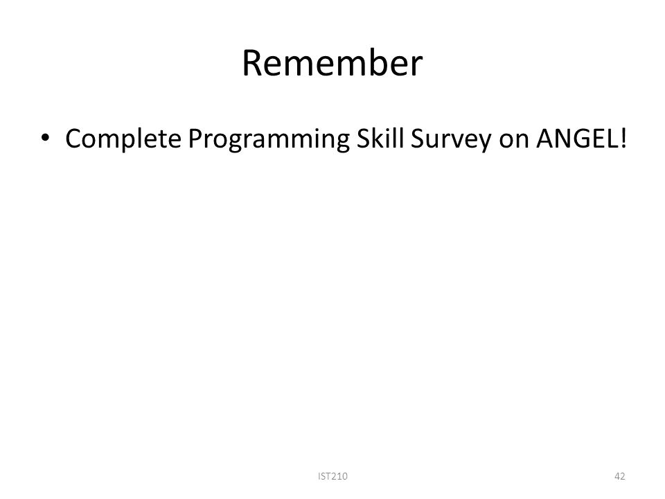 Remember Complete Programming Skill Survey on ANGEL! IST210