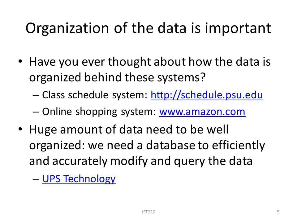 Organization of the data is important