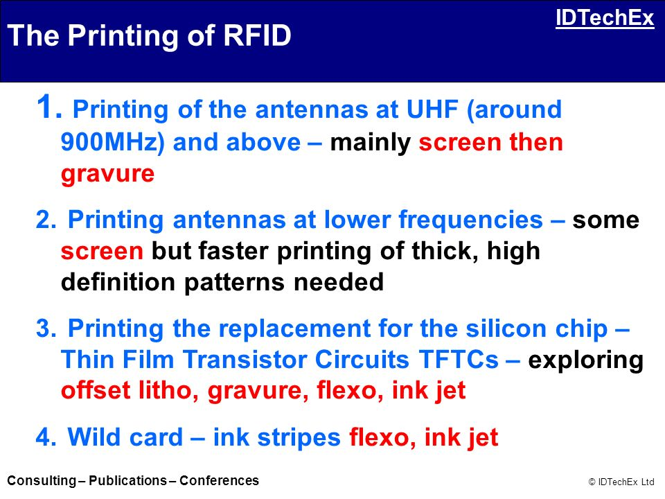 The Printing of RFID Printing of the antennas at UHF (around 900MHz) and above – mainly screen then gravure.