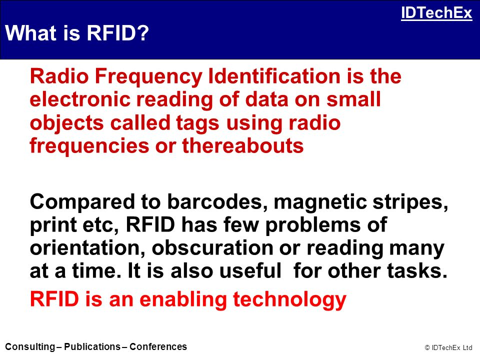 What is RFID Radio Frequency Identification is the electronic reading of data on small objects called tags using radio frequencies or thereabouts.