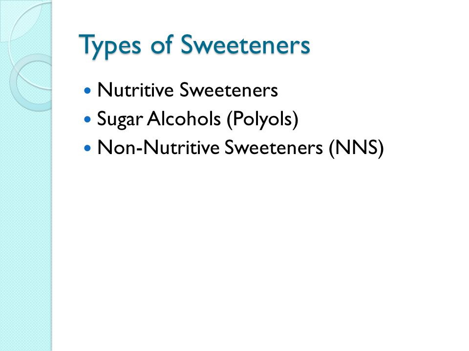 Types of Sweeteners Nutritive Sweeteners Sugar Alcohols (Polyols)