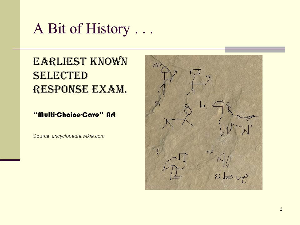 A Bit of History Earliest known Selected response exam.