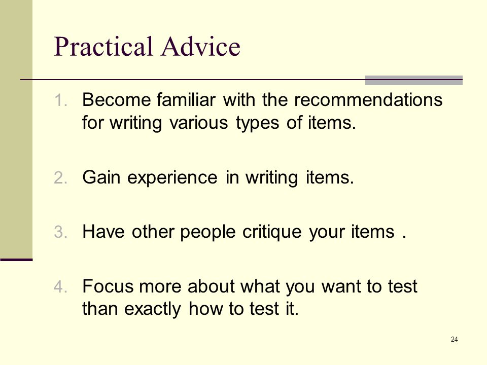 Practical Advice Become familiar with the recommendations for writing various types of items. Gain experience in writing items.