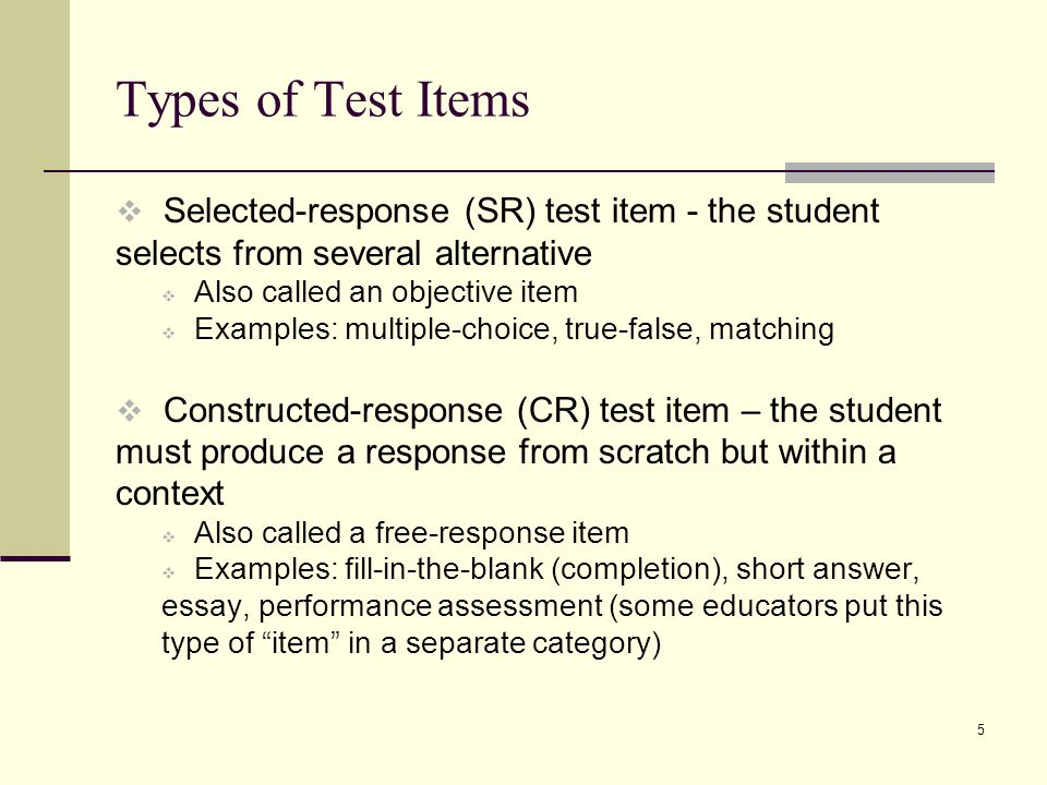 Types of Test Items Selected-response (SR) test item - the student selects from several alternative.