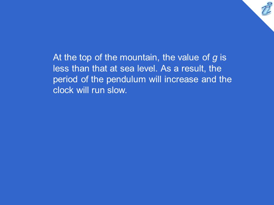 At the top of the mountain, the value of g is less than that at sea level.