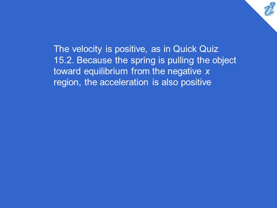 The velocity is positive, as in Quick Quiz 15. 2